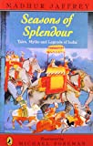 Seasons of Splendour: Tales, Myths, and Legends of India (0140346996) by Jaffrey, Madhur