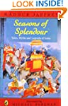 Seasons of Splendour: Tales, Myths an...