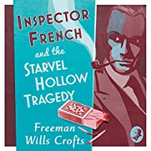 Inspector French and the Starvel Hollow Tragedy: Inspector French Mystery, Book 3 Audiobook by Freeman Wills Crofts Narrated by Phil Fox