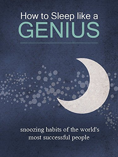 How to Sleep like a genius : snoozing habits of the world's most successful people