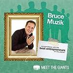 Bruce Muzik - Entrepreneur Lifestyle Design: Conversations with the Best Entrepreneurs on the Planet | Bruce Muzik