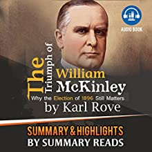 The Triumph of William McKinley: Why the Election of 1896 Still Matters, by Karl Rove | Summary & Highlights Audiobook by  Summary Reads Narrated by Todd Hardesty