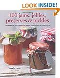 100 Jams, Jellies, Preserves & Pickles