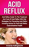 Acid Reflux: Acid Reflux Guide To The Treatment And Cure Of Acid Reflux With Diet Strategies For Preventing Acid Reflux Including Advice On Post Acid Reflux ... Alternative Therapies And Natural Remedies)