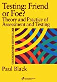 Testing: Friend or Foe?: Theory and Practice of Assessment and Testing (Master Classes in Education)