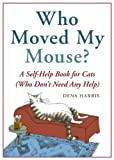 Who Moved My Mouse?: A Self-Help Book for Cats (Who Dont Need Any Help)