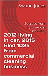 2012 living in car, 2015 filed 102k from commercial cleaning business: Success from commercial cleaning