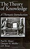 img - for The Theory of Knowledge: A Thematic Introduction (American History) 1st edition by Moser, Paul K., Mulder, Dwayne H., Trout, J. D. (1997) Paperback book / textbook / text book