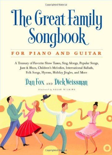 The Great Family Songbook: A Treasury of Favorite Show Tunes, Sing Alongs, Popular Songs, Jazz & Blues, Children's Melodies, International Ballads, ... Jingles, and More for Piano and Guitar