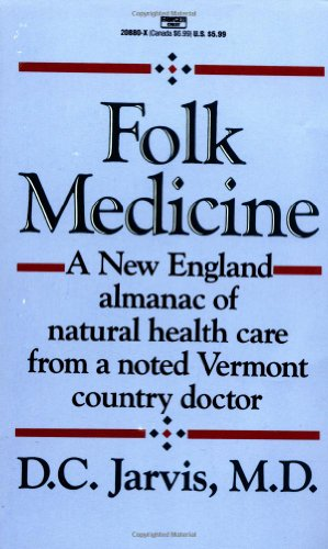 Folk Medicine: A New England Almanac of Natural Health Care From A Noted Vermont Country Doctor: M.D. D. C. Jarvis: 9780449208809: Amazon.com: Books