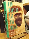 Dorothy L. Cheney How Monkeys See the World: Inside the Mind of Another Species
