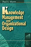 Knowledge Management and Organizational Design (Resources for the Knowledge-Based Economy)
