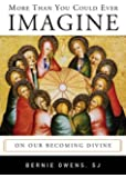 More Than You Could Ever Imagine: On Our Becoming Divine