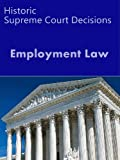 Employment Law: Historic Supreme Court Decisions (LandMark Case Law)