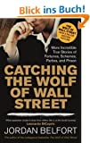 Catching the Wolf of Wall Street: More Incredible True Stories of Fortunes, Schemes, Parties, and Prison (English Edition)