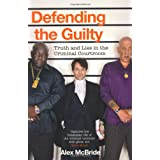Defending the Guilty: Truth and Lies in the Criminal Courtroomby Alex McBride