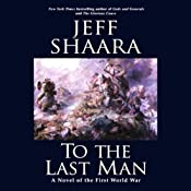 To the Last Man: A Novel of the First World War | [Jeff Shaara]