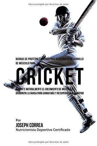 Barras de Proteina Caseras para Acelerar el Desarrollo de Musculo para Cricket: Aumente naturalmente el crecimiento de musculo y disminuya la grasa para ganar mas y recuperarse mas rapido
