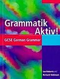 Grammatik Aktiv!: GCSE German Grammar (GCSE Grammar) (English and German Edition) (0340720743) by Roberts, Ian