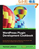 WordPress Plugin Development Cookbook: Over 80 Step-by-step Recipes to Extend the Most Popular Cms and Share Your Creation...