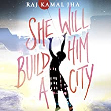 She Will Build Him a City (       UNABRIDGED) by Raj Kamal Jha Narrated by Tania Rodrigues