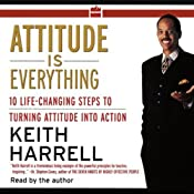 Attitude is Everything: 10 Life-Changing Steps to Turning Attitude into Action | [Keith Harrell]