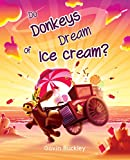 Do Donkeys Dream Of Ice Cream? (Children's Picture Book)
