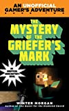 The Mystery of the Griefers Mark: An Unofficial Gamers Adventure, Book Two
