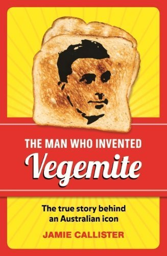 the-man-who-invented-vegemite-the-true-story-behind-an-australian-icon-by-jamie-callister-2012-10-01