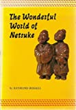 img - for The Wonderful World of Netsuke book / textbook / text book