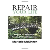 Repair Your Life: A Program for Recovery from Incest & Childhood Sexual Abuse (New Horizons in Therapy) ~ Marjorie McKinnon