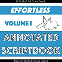 Effortless Annotated Scriptbook: Effortless Annotated Scriptbooks, Book 1 Audiobook by Cameron Fucile, Tristan Watson Narrated by Cameron Fucile, Tristan Watson