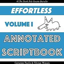 Effortless Annotated Scriptbook: Effortless Annotated Scriptbooks, Book 1 Audiobook by Cameron Fucile, Tristan Watson Narrated by Cameron Fucile, Tristan Watson