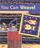 You Can Weave!: Projects for Young Weavers