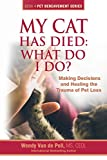My Cat Has Died: What Do I Do?: Making Decisions and Healing the Trauma of Pet Loss (The Pet Bereavement Series) (Volume 4)