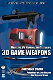 Modeling, UV Mapping, and Texturing 3D Game Weapons (Wordware Game Developer's Library)