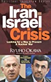img - for The Iran-Israel Crisis: Looking for a Way to Prevent a Nuclear War: President Ahmadinejad VS Prime Minister Netanyahu book / textbook / text book