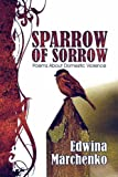 Edwina Marchenko Sparrow of Sorrow: Poems About Domestic Violence