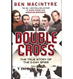 Ben Macintyre Double Cross The True Story of the D-Day Spies by Macintyre, Ben ( AUTHOR ) Mar-27-2012 Hardback