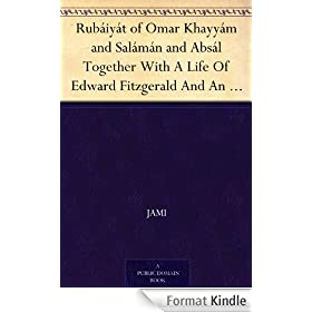 Rub�iy�t of Omar Khayy�m and Sal�m�n and Abs�l Together With A Life Of Edward Fitzgerald And An Essay On Persian Poetry By Ralph Waldo Emerson (English Edition)