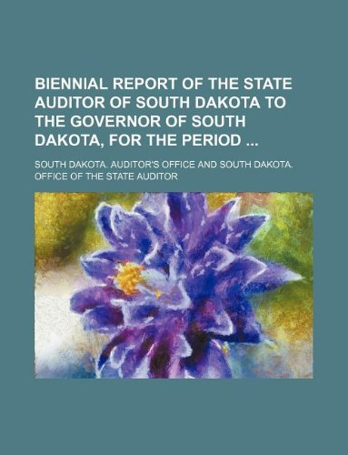 Biennial report of the State Auditor of South Dakota to the Governor of South Dakota, for the period