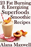 23 Fat Burning & Energizing Superfoods Smoothie Recipes