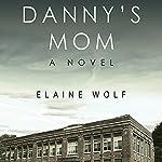 Danny's Mom: A Novel   Elaine Wolf