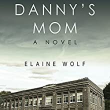 Danny's Mom: A Novel (       UNABRIDGED) by Elaine Wolf Narrated by Lameece Issaq