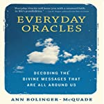Everyday Oracles: Decoding the Divine Messages That Are All Around Us | Ann Bolinger-McQuade