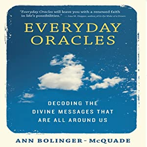 Everyday Oracles: Decoding the Divine Messages That Are All Around Us | [Ann Bolinger-McQuade]