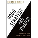 Good Strategy Bad Strategy: The Difference and Why It Matters ~ Richard Rumelt