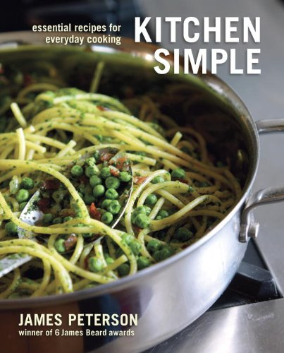Kitchen Simple: Essential Recipes for Everyday Cooking by James Peterson