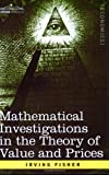 img - for Mathematical Investigations in the Theory of Value and Prices, and Appreciation and Interest book / textbook / text book