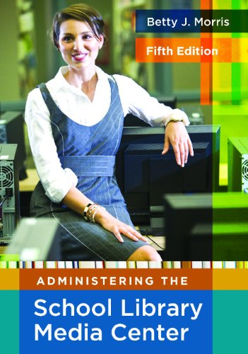 Administering the School Library Media Center:5th Edition